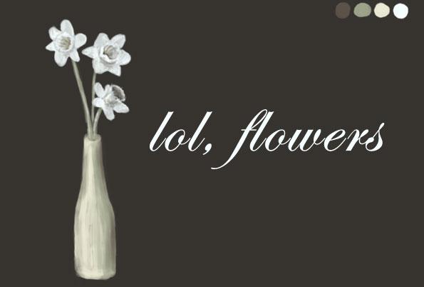 lol, flowers